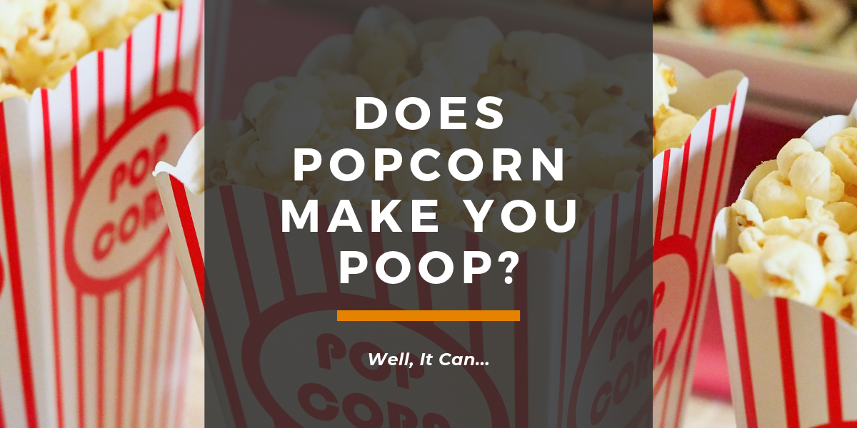 Does Popcorn Make You Poop